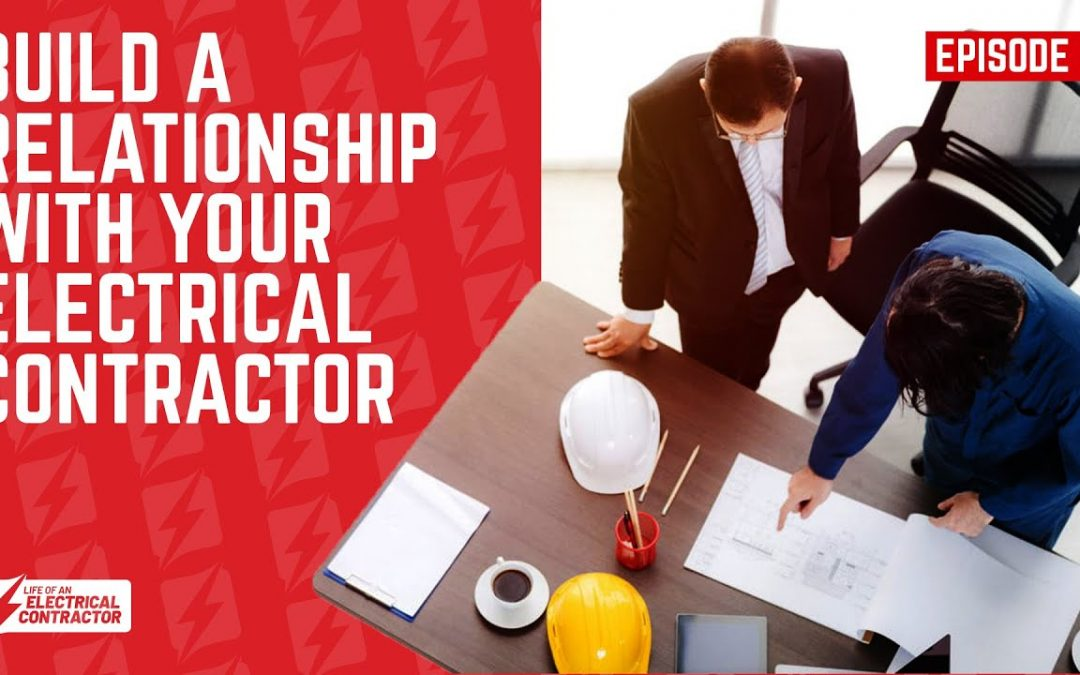 The importance of building a relationship with your electrical contractor